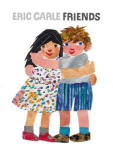Friends by Eric Carle [**]- This is a cute story about lasting friendship. Eric Carle still manages to deliver as a storyteller and artist.