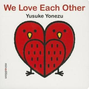 We Love Each Other by Yusuke Yonezu [**- My Pick of the Week]]- Maybe I'm just a sappy old man but I enjoyed this board book. It uses animals and shapes to tell a positive message.
