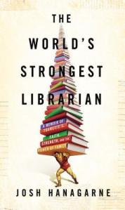 The World's Strongest Librarian by Josh Hanagarne [***- My Pick of the Week]- Finished reading The World's Strongest Librarian by Josh Hanagarne as part of my Off the Shelf Reading Challenge. It's about a weightlifting Mormon-raised librarian with Tourette's. I love reading about what roles books play in shaping people's lives and his literary recollections from childhood were fun to read. It was interesting and affecting to read his struggles not only with Tourette's but also with trying to start a family.