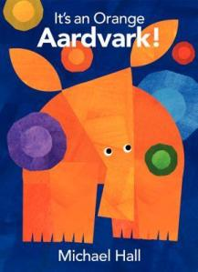 It's an Orange Aardvark! by Michael Hall- Release date: April 22, 2014