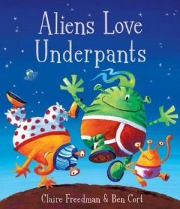 Aliens Love Underpants! by Claire Freedman, Illustrated by Ben Cort [*]- I didn't hate it. I didn't love it.