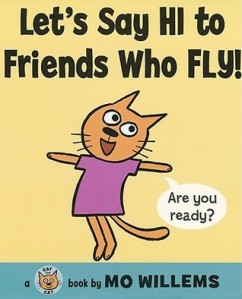 Let's Say Hi to Friends Who Fly! by Mo Willems [**]