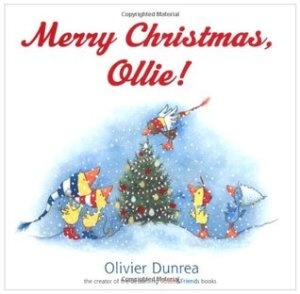 Merry Christmas, Ollie! by Olivier Dunrea  [*]- This was cute holiday addition to the series featuring Dunrea's goslings.