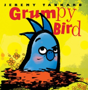 Grumpy Bird by Jeremy Tankard [**]- A cute story about- spoiler alert!- a grumpy bird and the other animals he meets throughout the day.
