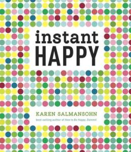 Instant Happy by Karen Salmansohn [*] This was given to me as a gift last Christmas. I like to think of myself as the kind of guy who likes to be positive. This is a collection of quotes to help you shift gears if you're feeling down or in a negative space of mind. [Off the Shelf Reading Challenge]
