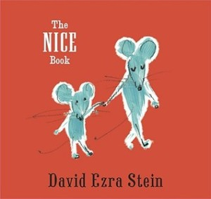 The Nice Book by David Ezra Stein [**]- The Nice Book is available for the first time in board book. It's a nice lesson with rhyming text.