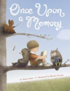 Once Upon a Memory by Nina Laden, Illustrated by Renata Liwska [**]- A very sweet picture book about what things were once. We follow a little boy and his wonderings and we're treated by Renata Liwska's wonderful illustrations. I loved seeing her characters from other books!
