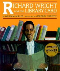 Richard Wright and the Library Card by William Miller, Illustrated by Gregory Christie [**]- This is a fictionalized account of Richard Wright's experience as a black man in the 1920's. Not being able to check out books from the library, he befriends a white man who lets him experience a kind of freedom that books provide.