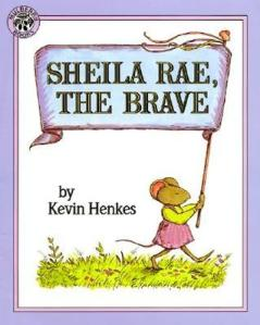 Sheila Rae, the Brave by Kevin Henkes [*]