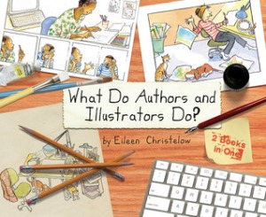 What Do Authors and Illustrators Do? by Eileen Christelow [**]- This two-books-in-one collection showcased what these two types of people do. Very informative and each offering a couple of differing approaches. Includes an update for using digital media for illustrations. Also includes some activities for kids.