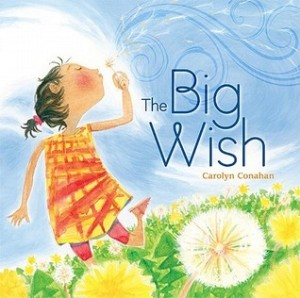 The Big Wish by Carolyn Conahan  [**]- Author/Illustrator part of the Drawing on Imagination exhibit I went to. It was better than I expected.