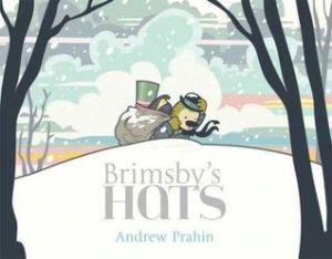 Brimsby's Hats by Andrew Prahin [**]- Charming story about friendship- the richness it has and the challenges of looking for and finding one.