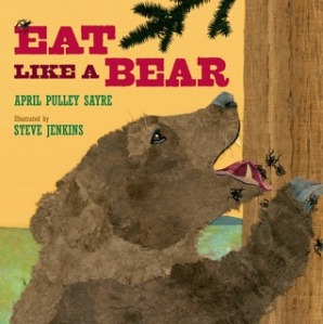 Eat Like a Bear by April Pulley Sayre, Illustrated by Steve Jenkins [***]- This review will be up for Nonfiction Picture Book Wednesday.