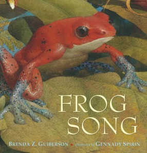 Frog Song by Brenda Z. Guiberson, Illustrated by Gennady Spirin [***]