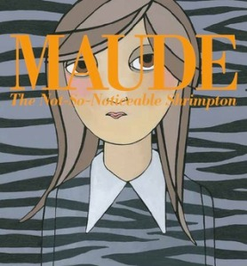 Maude by Lauren Child, Illustrated by Trisha Krauss [**]- A surprisingly good and entertaining picture book. Think The Royal Tenenbaums and Arrested Development.