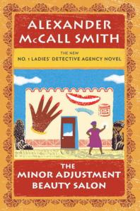 The Minor Adjustment Beauty Salon by Alexander McCall Smith [**]- As I always say with the books in this series, reading them is like meeting friends over tea. It's a guaranteed cozy time.