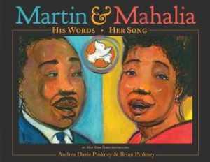 Martin & Mahalia by Andrea Davis Pinkney, Illustrated by Brian Pinkney [***]