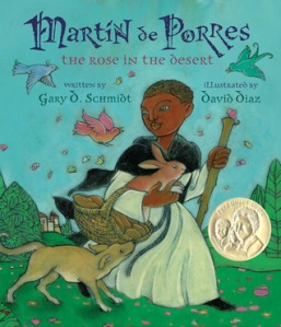 Martin de Porres: The Rose in the Desert by Gary D. Schmidt, Illustrated by David Diaz [***]