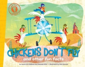 Chickens Don't Fly: and other fun facts by Laura Lyn Disiena and Hannah Eliot, Illustrated by Pete Oswald [***]