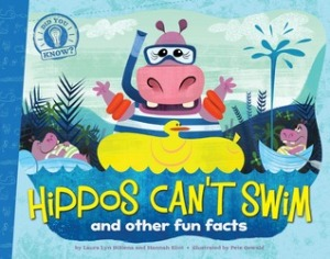Hippos Can't Swim: and other fun facts by Laura Lyn Disiena and Hannah Eliot, Illustrated by Pete Oswald [***]
