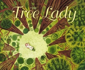 The Tree Lady by H. Joseph Hopkins, Illustrated by Jill McElmurry [***]