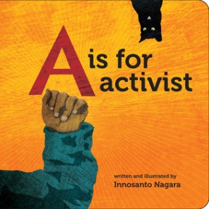 A is for Activist by Innosanto Nagara [**]