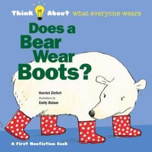 Does a Bear Wear Boots? by Harriet Ziefert,Illustrated by Emily Bolam [**]