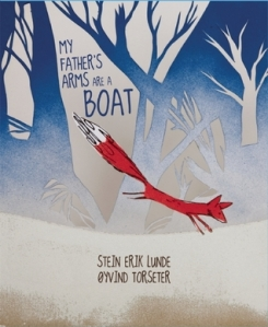 My Father's Arms Are A Boat by Stein Erik Lunde, Illustrated by Oyvind Torseter, Translated by Kari Dickson [**]- The paper craft illustrations are beautiful. The story is sweet and sad but for a very specific audience. It's not a book you can just grab from the shelf and start reading to a roomful of kids.