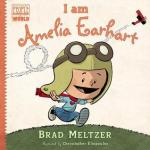 I am Amelia Earhart by Brad Meltzer, Illustrated by Christopher Eliopoulos [***]