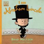 I am Abraham Lincoln by Brad Meltzer, Illustrated by Christopher Eliopoulos [***]