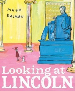 Looking at Lincoln by Maira Kalman [***]