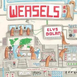 Weasels by Elys Dolan [***]- Hilarious! Immediately reminded me of Pinky and the Brain! But, the adventures and misadventures of these super caffeinated, machine-tinkering weasels are completely original and guaranteed to make the readers laugh!