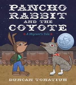Pancho Rabbit and the Coyote by Duncan Tonatiuh [***]- First of all, I was impressed by the illustrations- a mix of collage and digital media. This modern fairy tale tackles the issue of families having to travel to another land to earn a living. Pura Belpré Author and Illustrator Honor book 2014