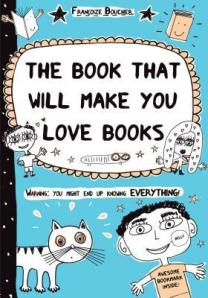 The Book that Will Make You Love Books by Francoize Boucher [**]- Book Lovers will laugh out loud while agreeing with all the reasons why books are great. Quirky humor and wacky illustrations.