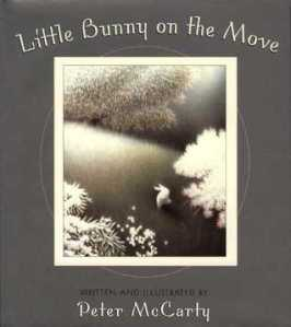 Little Bunny on the Move by Peter McCarty [**]- Cute picture book of a bunny intent on reaching his destination. Recommended by a co-worker.