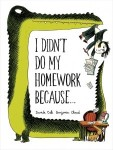 I Didn't Do My Homework Because... by Davide Cali, Illustrated by Benjamin Chaud [**]- The illustrations are what really made me want to read this funny take on a very familiar excuse-generating problem. Benjamin Chaud also drew The Bear's Song.