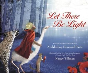 Let There Be Light by Archbishop Desmond Tutu, Illustrated by Nancy Tillman [**]- A gorgeous rendition of the Creation story.
