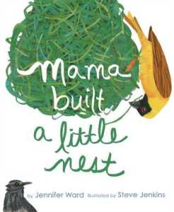 Mama Built a Little Nest by Jennifer Ward, Illustrated by Steve Jenkins [***]