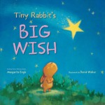 Tiny Rabbit's Big Wish by Margarita Engle, Illustrated by David Walker [***]- A tiny rabbit wishes to be like the different animals he sees but ultimately realizes he may be perfect just the way he is. Cute illustrations add to this sweet story.