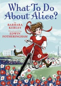 What To Do About Alice? by Barbara Kerley, Illustrated by Edwin Fotheringham [***]- Click on the image to read the review!