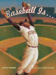 Baseball Is . . . by Louise Borden, Illustrated by Raúl Colón [***]
