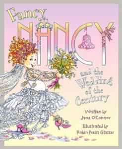 Fancy Nancy and the Wedding of the Century by Jane O'Connor, Illustrated by Robin Preiss Glasser [**]