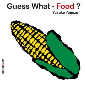 Guess What - Food? by Yusuke Yonezu [*]- Fun lift-the-flap board book from the same creator of We Love Each Other.