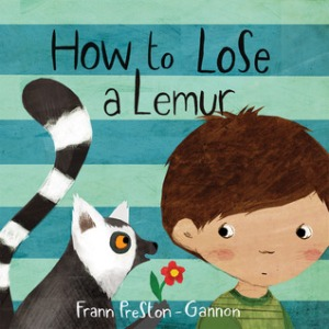 How to Lose a Lemur by Frann Preston-Gannon  [*]- Friendly lemurs follow a boy around. I like cute stuff but this story did nothing for. Of course, I'm not the target audience. The main character was unlikable.