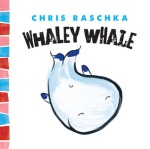 Whaley Whale by Chris Raschka [*]