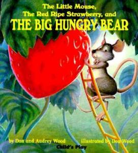 The Little Mouse, the Red Ripe Strawberry, and the Big Hungry Bear by Don Wood and Audrey Wood, Illustrated by Don Wood [**]- I finally decided to read this popular picture book and was not disappointed. Kids will most likely enjoy this after their initial reading once they figure out the narrator's style.