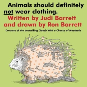 Animals Should Definitely Not Wear Clothing by Judi Barrett, Illustrated by Ron Barrett [***]- Another cute picture book about what might happen when animals wear people's clothes! Silly fun for young readers.