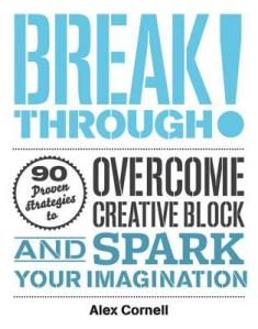 Breakthrough! Edited by Alex Cornell [**]- A collection of tips and advice form creative thinkers to break through a block or a rut. Probably better to read piecemeal instead of through and through. I actually found this book helpful as I was reading it so that's always good!