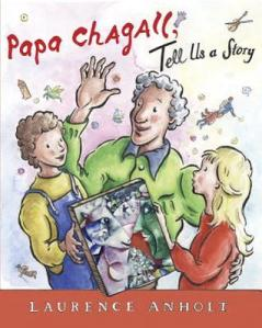 Papa Chagall, Tell Us a Story by Laurence Anholt [**]