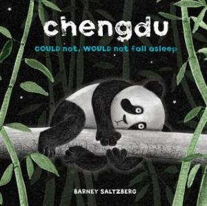 Chengdu Could Not, Would Not, Fall Asleep by Barney Saltzberg [**]- A silly picture book about a panda who has trouble falling asleep. The book is interestingly designed from the font used and the illustrations.